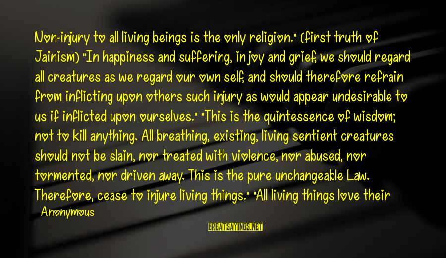"""Being In Pain From Love Sayings By Anonymous: Non-injury to all living beings is the only religion."""" (first truth of Jainism) """"In happiness"""