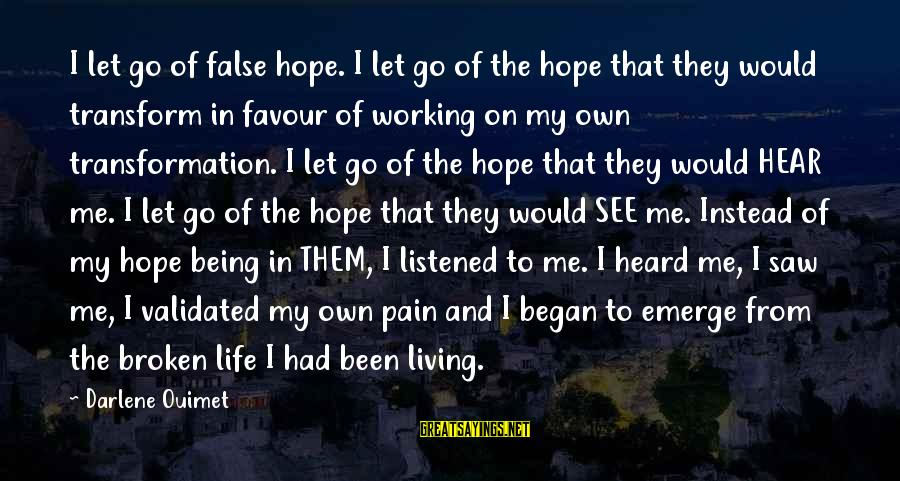 Being In Pain From Love Sayings By Darlene Ouimet: I let go of false hope. I let go of the hope that they would