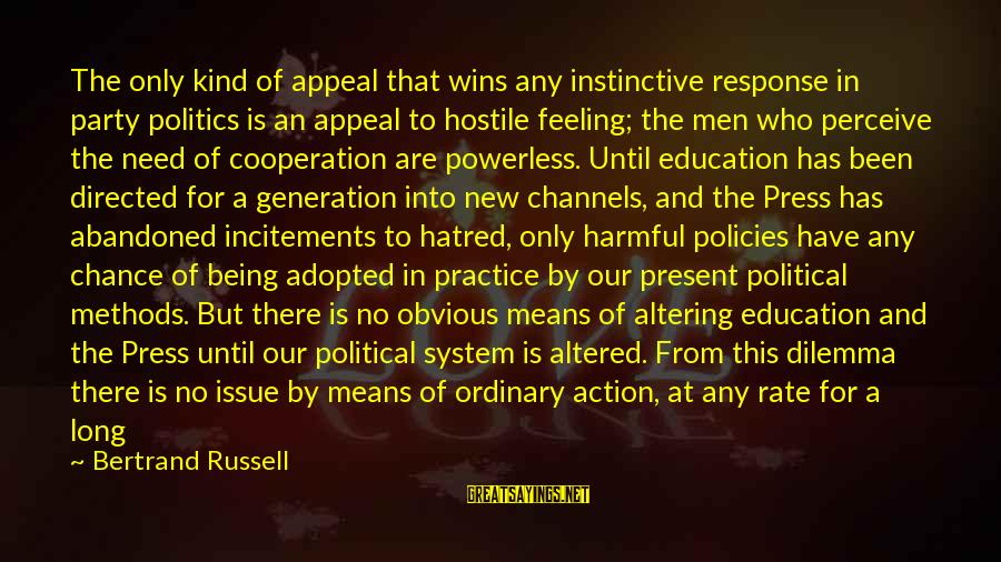 Being In The Present Sayings By Bertrand Russell: The only kind of appeal that wins any instinctive response in party politics is an