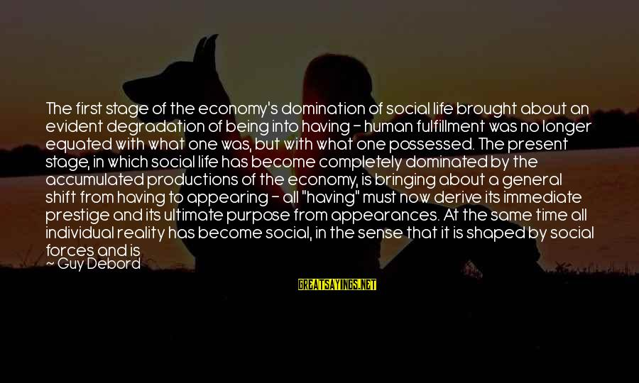 Being In The Present Sayings By Guy Debord: The first stage of the economy's domination of social life brought about an evident degradation