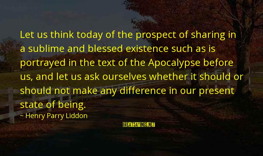 Being In The Present Sayings By Henry Parry Liddon: Let us think today of the prospect of sharing in a sublime and blessed existence