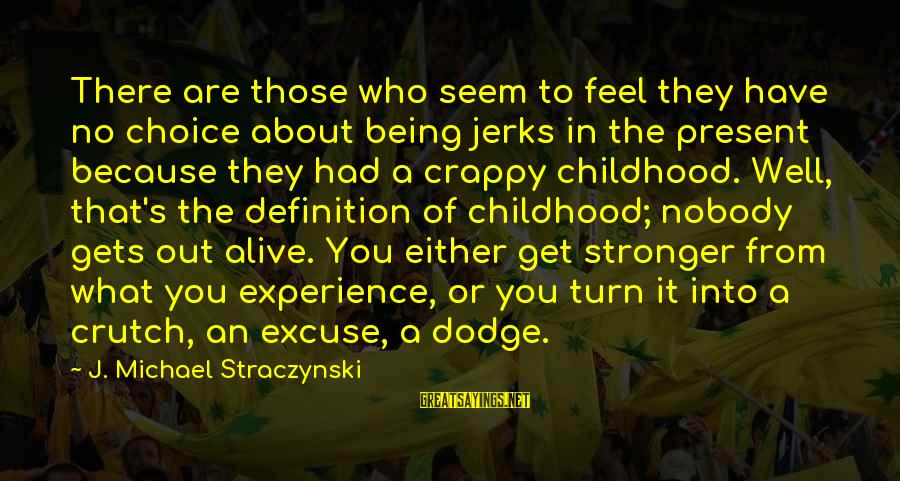 Being In The Present Sayings By J. Michael Straczynski: There are those who seem to feel they have no choice about being jerks in