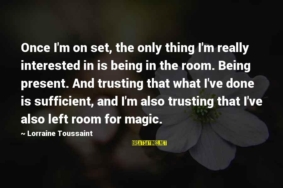 Being In The Present Sayings By Lorraine Toussaint: Once I'm on set, the only thing I'm really interested in is being in the