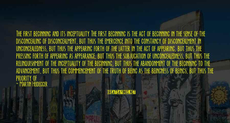 Being In The Present Sayings By Martin Heidegger: The first beginning and its inceptuality The first beginning is the act of beginning in