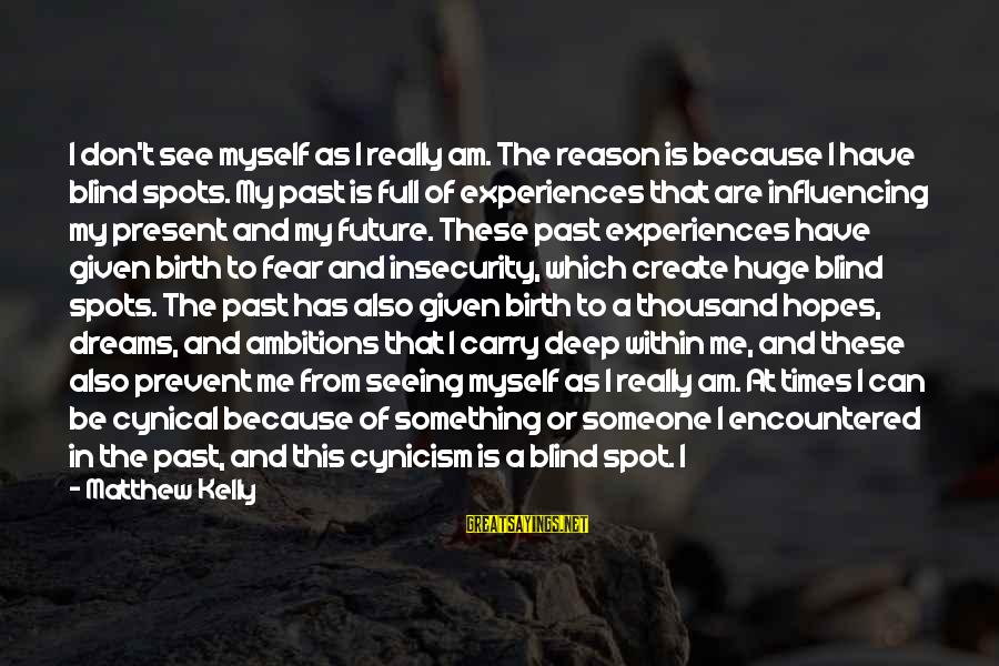 Being In The Present Sayings By Matthew Kelly: I don't see myself as I really am. The reason is because I have blind