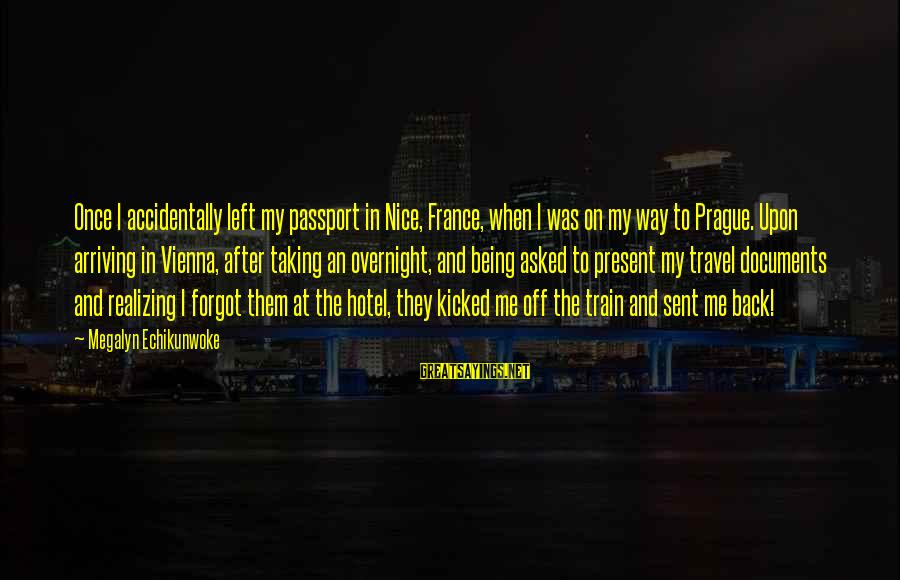Being In The Present Sayings By Megalyn Echikunwoke: Once I accidentally left my passport in Nice, France, when I was on my way