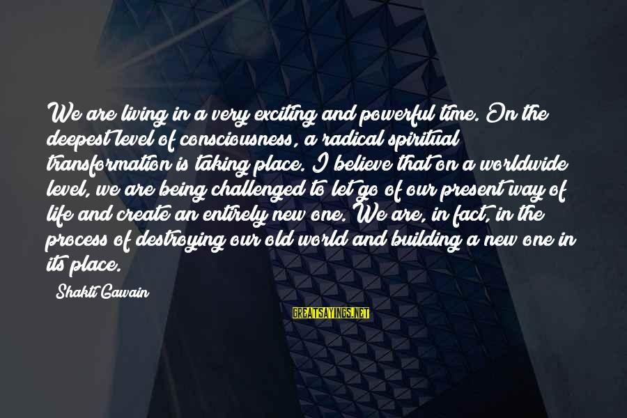 Being In The Present Sayings By Shakti Gawain: We are living in a very exciting and powerful time. On the deepest level of