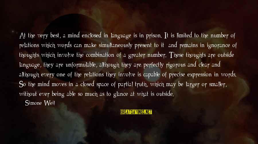 Being In The Present Sayings By Simone Weil: At the very best, a mind enclosed in language is in prison. It is limited