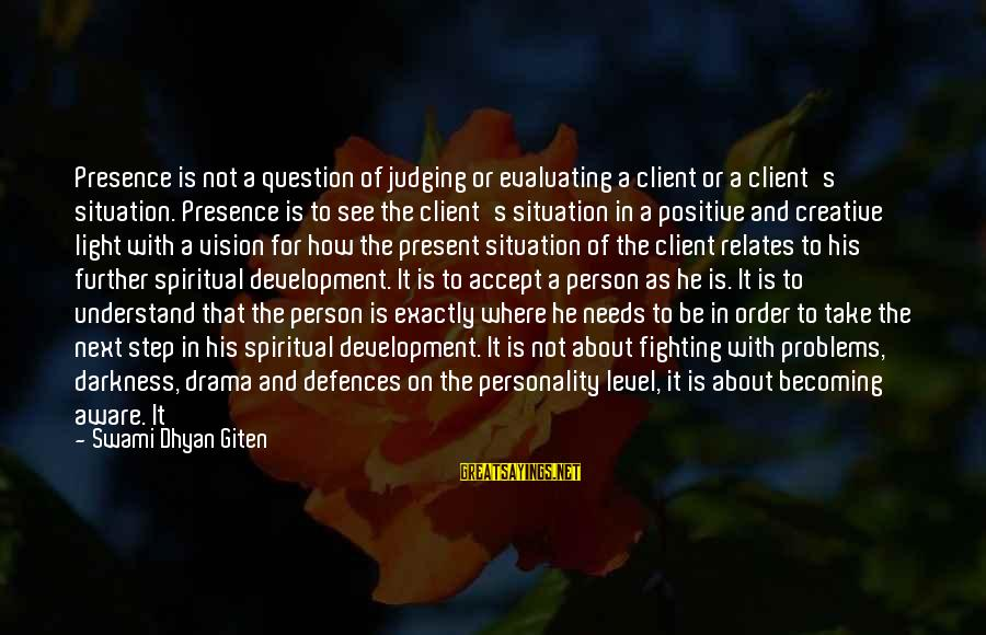 Being In The Present Sayings By Swami Dhyan Giten: Presence is not a question of judging or evaluating a client or a client's situation.