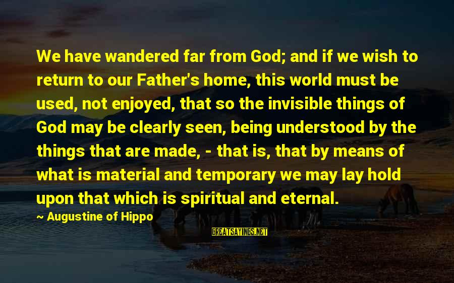 Being Invisible Sayings By Augustine Of Hippo: We have wandered far from God; and if we wish to return to our Father's
