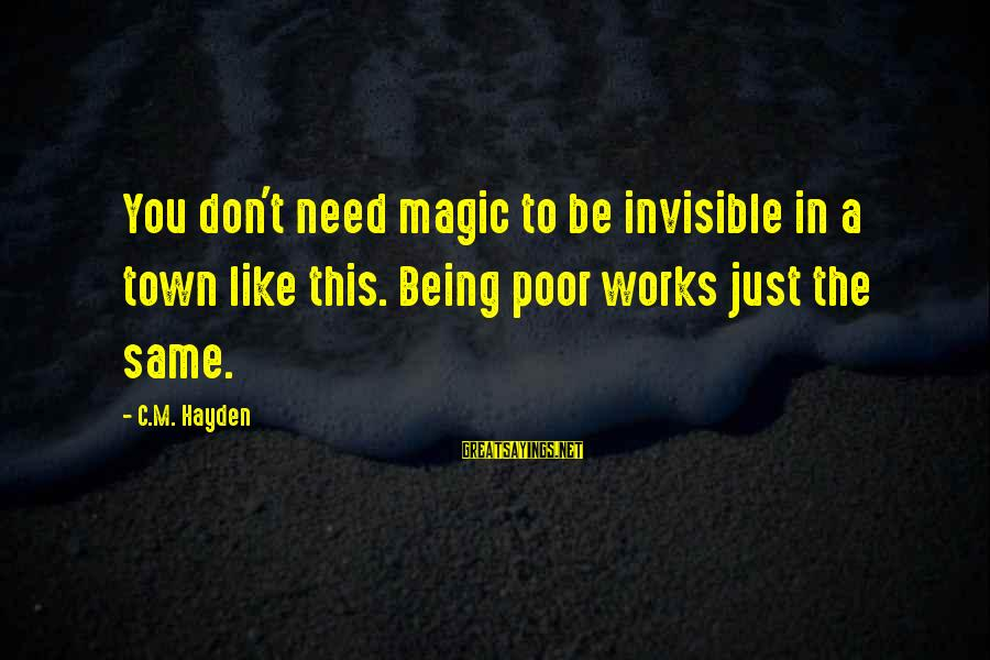Being Invisible Sayings By C.M. Hayden: You don't need magic to be invisible in a town like this. Being poor works