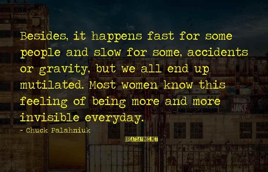 Being Invisible Sayings By Chuck Palahniuk: Besides, it happens fast for some people and slow for some, accidents or gravity, but