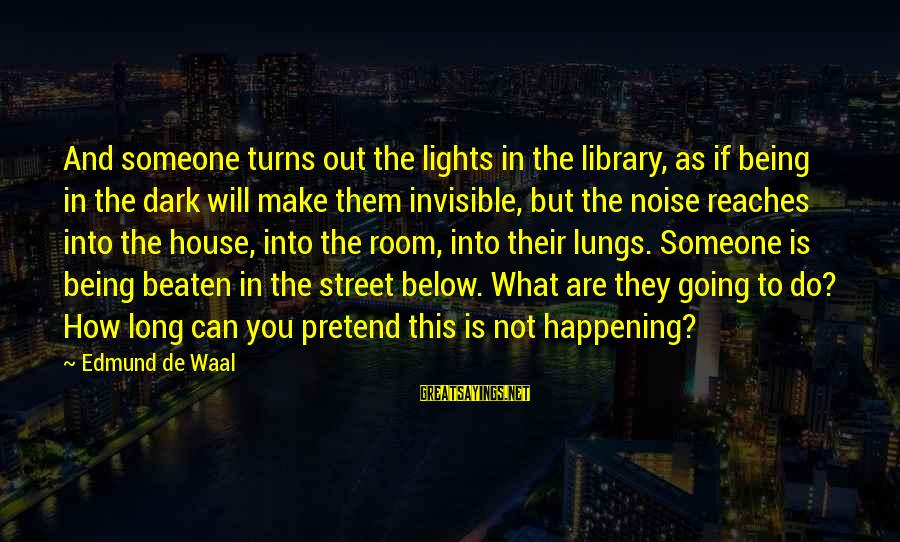 Being Invisible Sayings By Edmund De Waal: And someone turns out the lights in the library, as if being in the dark
