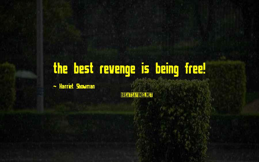 Being Invisible Sayings By Harriet Showman: the best revenge is being free!