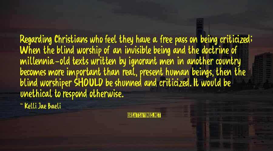 Being Invisible Sayings By Kelli Jae Baeli: Regarding Christians who feel they have a free pass on being criticized; When the blind