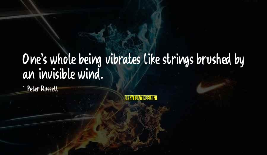 Being Invisible Sayings By Peter Russell: One's whole being vibrates like strings brushed by an invisible wind.