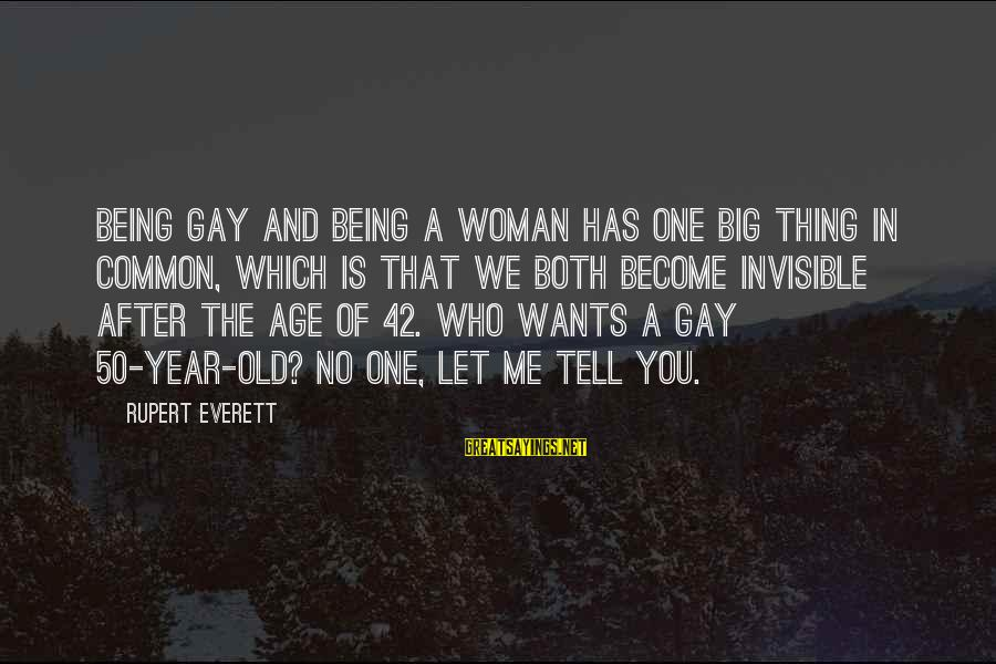 Being Invisible Sayings By Rupert Everett: Being gay and being a woman has one big thing in common, which is that