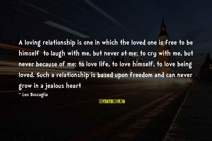 Being Jealous In A Relationship Sayings By Leo Buscaglia: A loving relationship is one in which the loved one is free to be himself