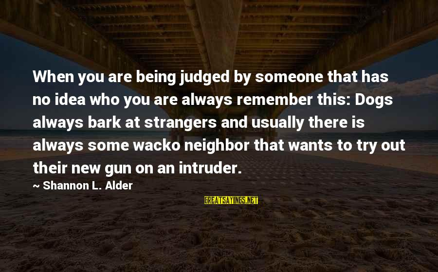 Being Judged And Not Caring Sayings By Shannon L. Alder: When you are being judged by someone that has no idea who you are always