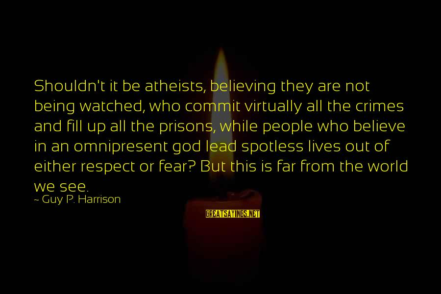 Being Lead On By A Guy Sayings By Guy P. Harrison: Shouldn't it be atheists, believing they are not being watched, who commit virtually all the