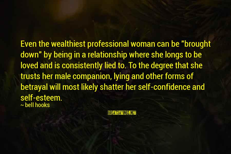 """Being Lied To Sayings By Bell Hooks: Even the wealthiest professional woman can be """"brought down"""" by being in a relationship where"""