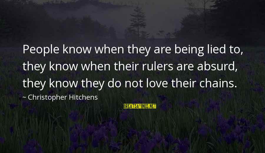 Being Lied To Sayings By Christopher Hitchens: People know when they are being lied to, they know when their rulers are absurd,