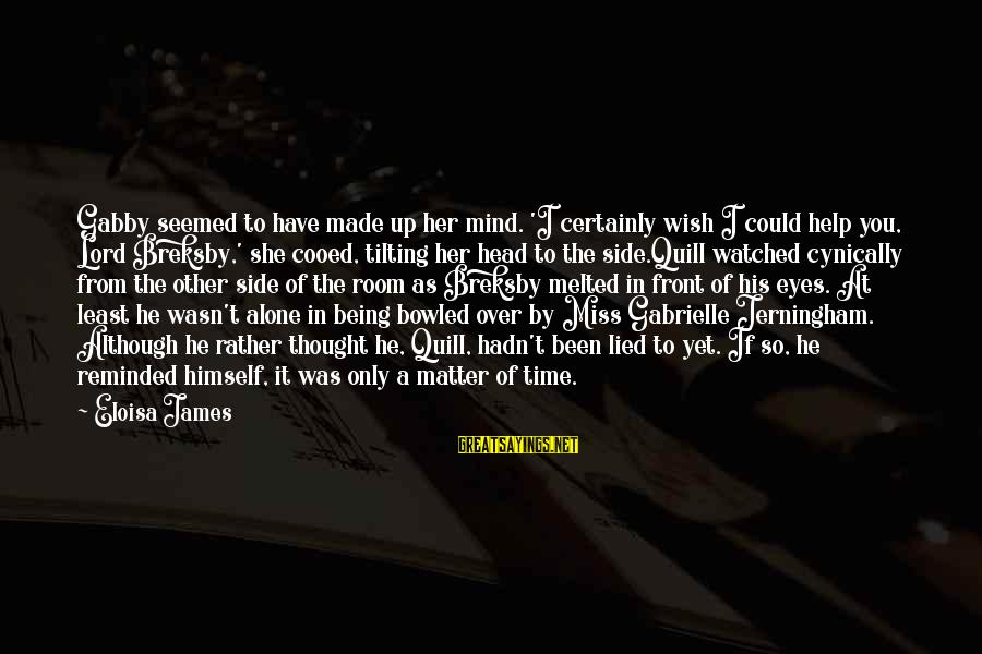 Being Lied To Sayings By Eloisa James: Gabby seemed to have made up her mind. 'I certainly wish I could help you,
