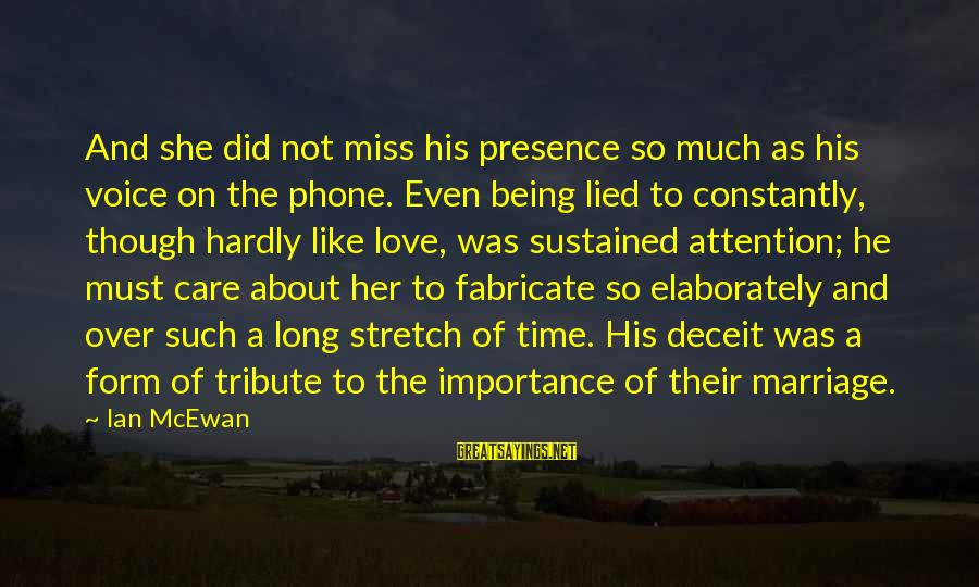 Being Lied To Sayings By Ian McEwan: And she did not miss his presence so much as his voice on the phone.