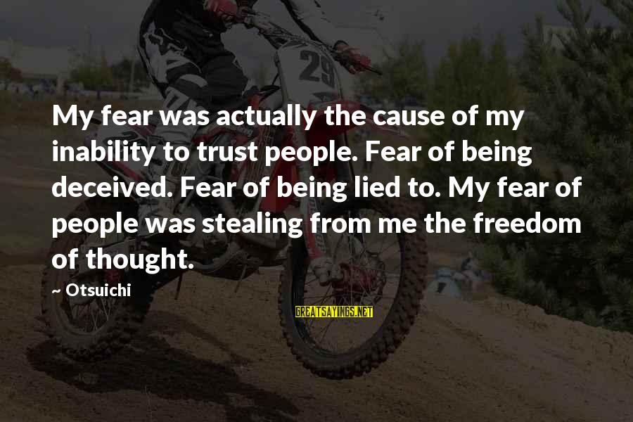 Being Lied To Sayings By Otsuichi: My fear was actually the cause of my inability to trust people. Fear of being
