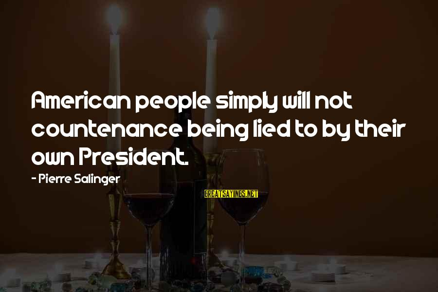 Being Lied To Sayings By Pierre Salinger: American people simply will not countenance being lied to by their own President.