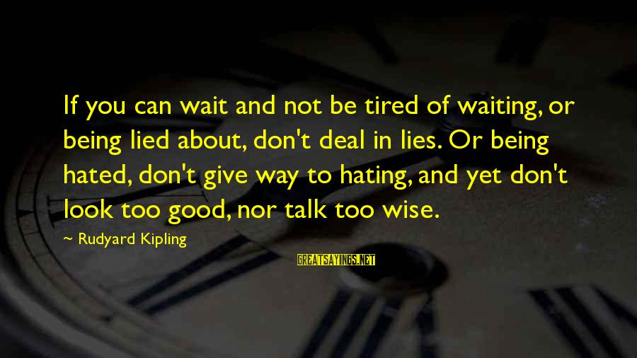 Being Lied To Sayings By Rudyard Kipling: If you can wait and not be tired of waiting, or being lied about, don't