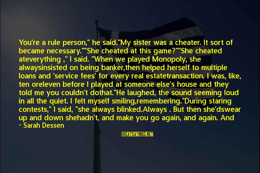 """Being Lied To Sayings By Sarah Dessen: You're a rule person,"""" he said.""""My sister was a cheater. It sort of became necessary.""""""""She"""