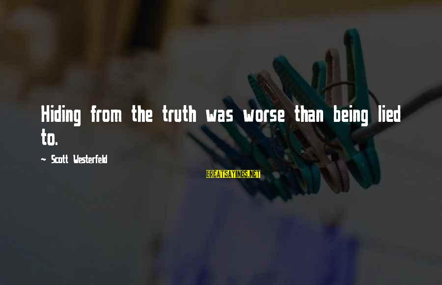 Being Lied To Sayings By Scott Westerfeld: Hiding from the truth was worse than being lied to.