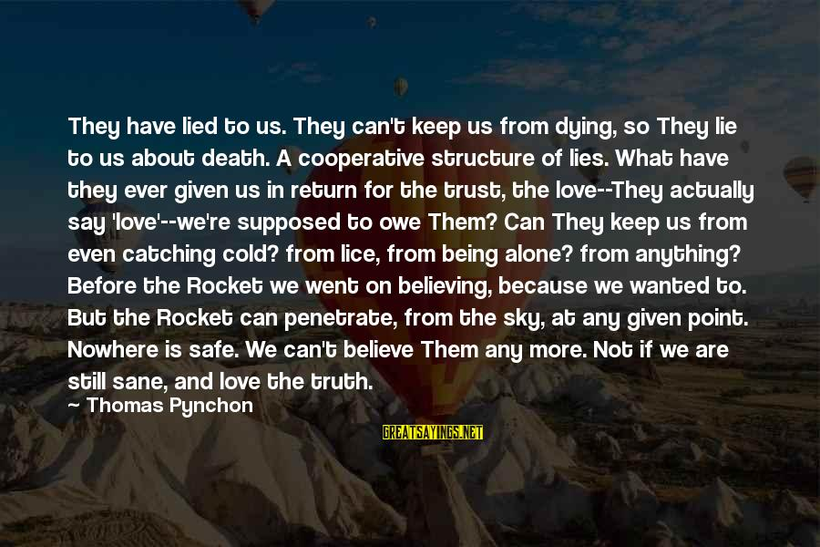 Being Lied To Sayings By Thomas Pynchon: They have lied to us. They can't keep us from dying, so They lie to