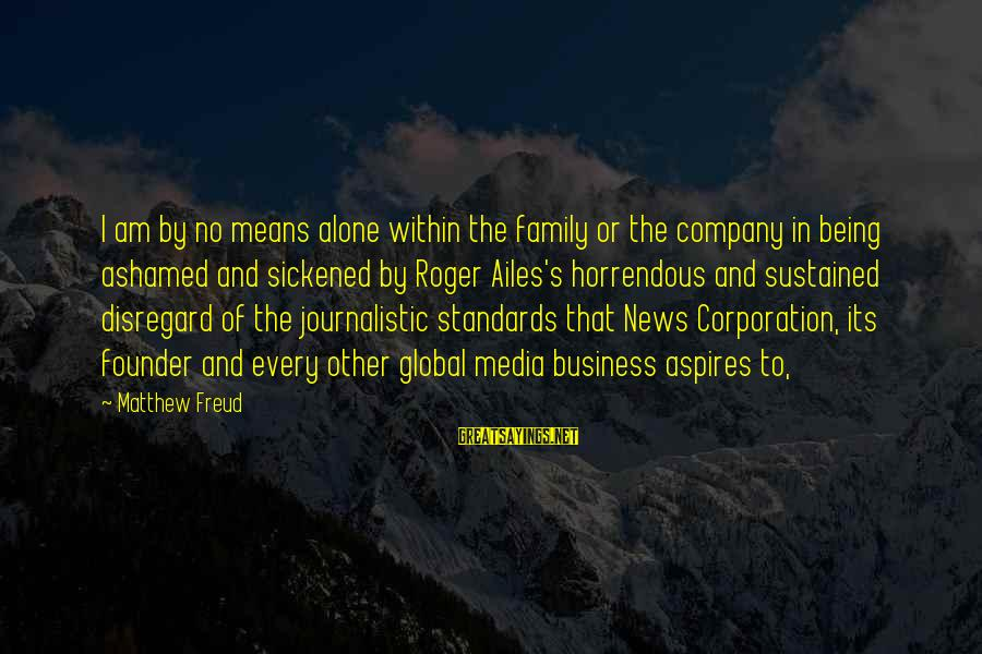 Being Mean To Family Sayings By Matthew Freud: I am by no means alone within the family or the company in being ashamed