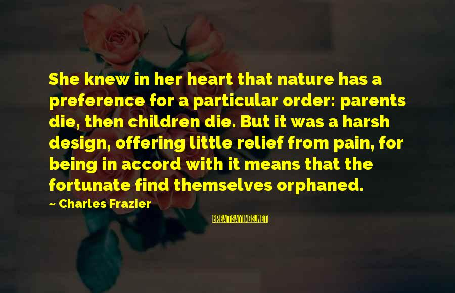 Being Orphaned Sayings By Charles Frazier: She knew in her heart that nature has a preference for a particular order: parents