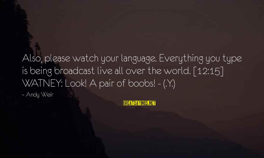 Being Over You Sayings By Andy Weir: Also, please watch your language. Everything you type is being broadcast live all over the