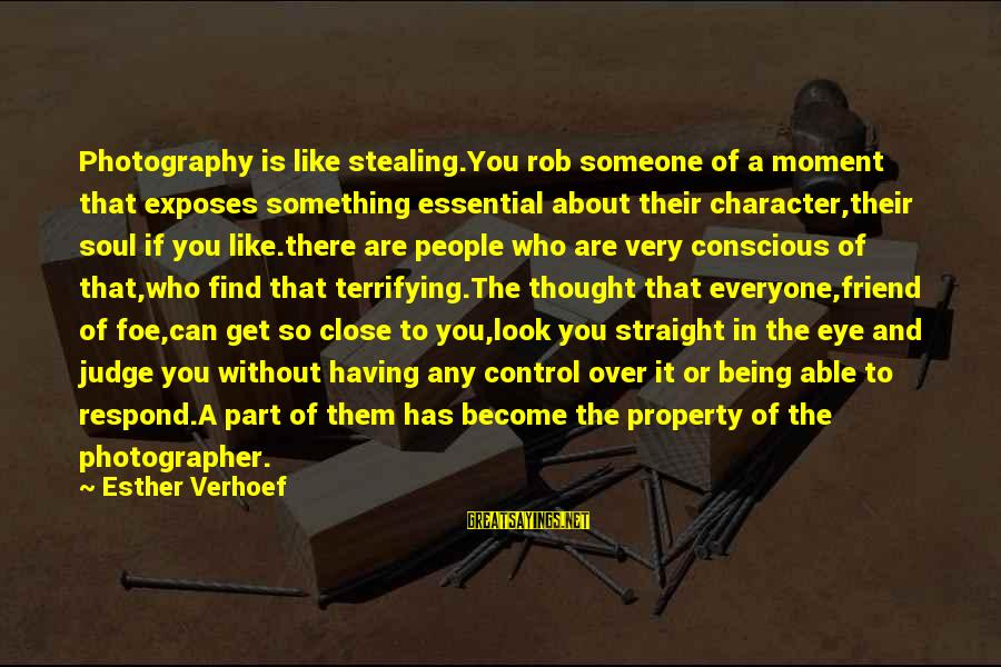 Being Over You Sayings By Esther Verhoef: Photography is like stealing.You rob someone of a moment that exposes something essential about their