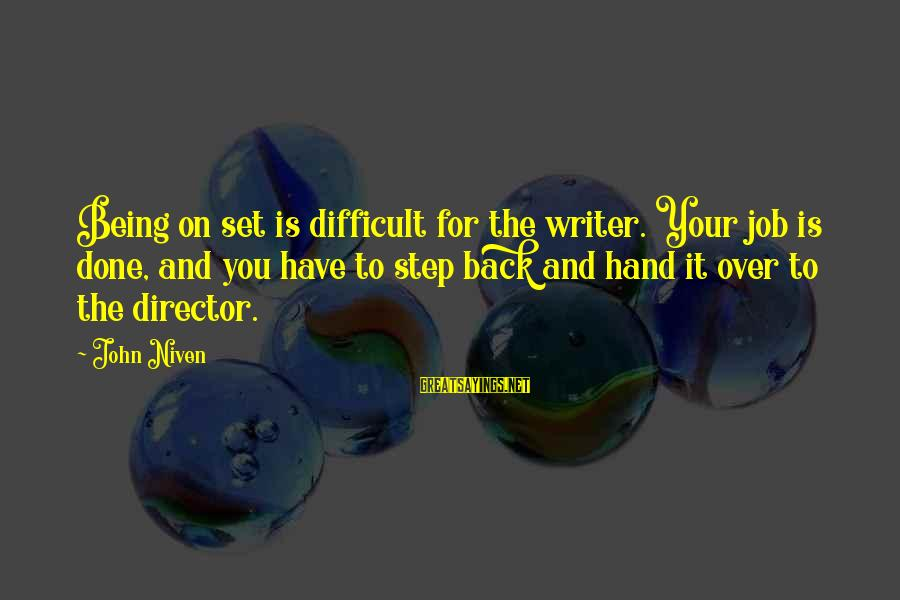 Being Over You Sayings By John Niven: Being on set is difficult for the writer. Your job is done, and you have