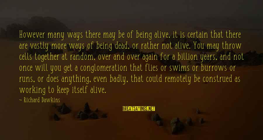 Being Over You Sayings By Richard Dawkins: However many ways there may be of being alive, it is certain that there are