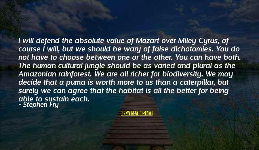 Being Over You Sayings By Stephen Fry: I will defend the absolute value of Mozart over Miley Cyrus, of course I will,