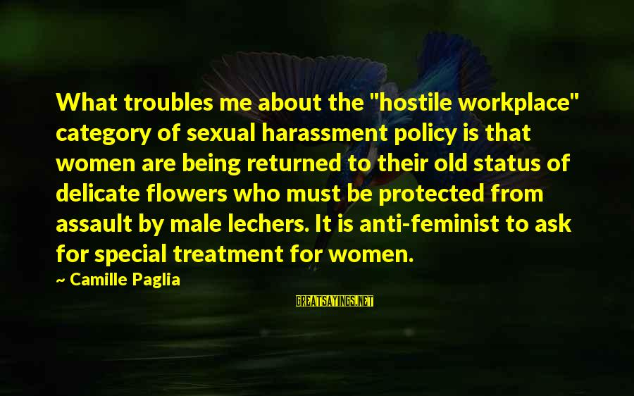 """Being Protected Sayings By Camille Paglia: What troubles me about the """"hostile workplace"""" category of sexual harassment policy is that women"""