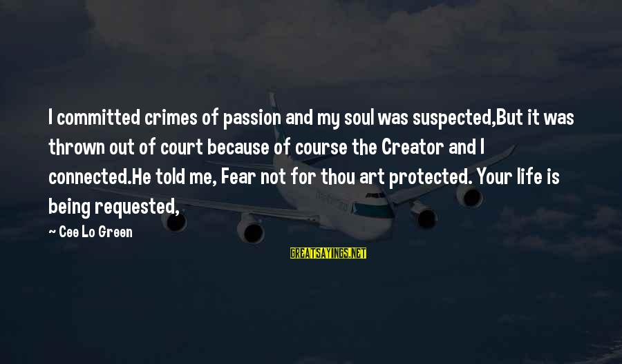 Being Protected Sayings By Cee Lo Green: I committed crimes of passion and my soul was suspected,But it was thrown out of
