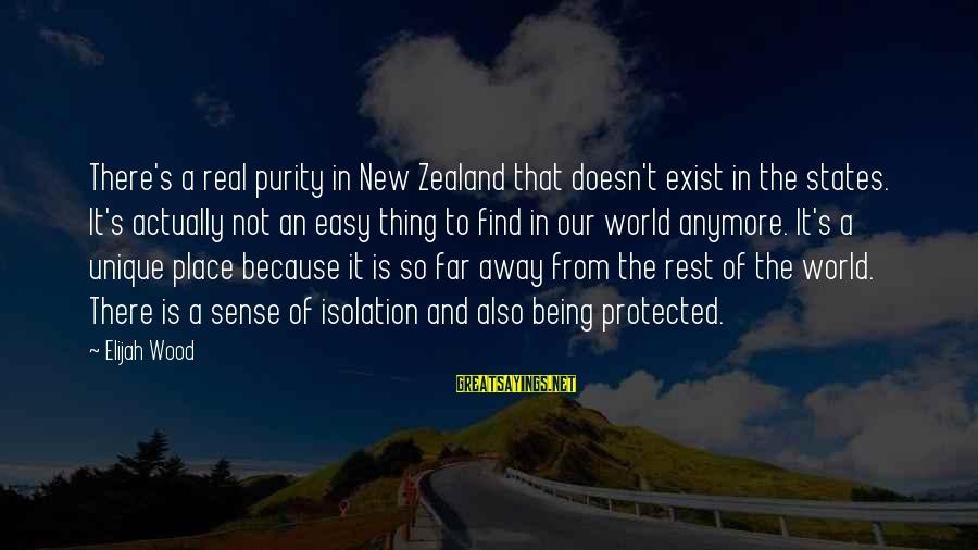 Being Protected Sayings By Elijah Wood: There's a real purity in New Zealand that doesn't exist in the states. It's actually