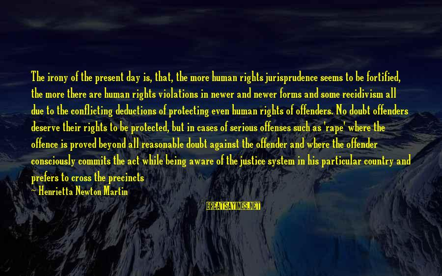 Being Protected Sayings By Henrietta Newton Martin: The irony of the present day is, that, the more human rights jurisprudence seems to