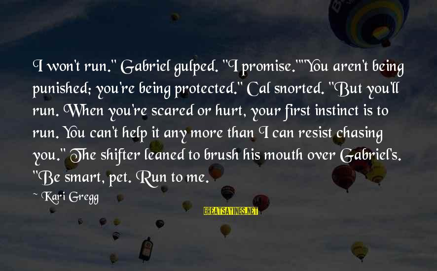"""Being Protected Sayings By Kari Gregg: I won't run."""" Gabriel gulped. """"I promise.""""""""You aren't being punished; you're being protected."""" Cal snorted."""