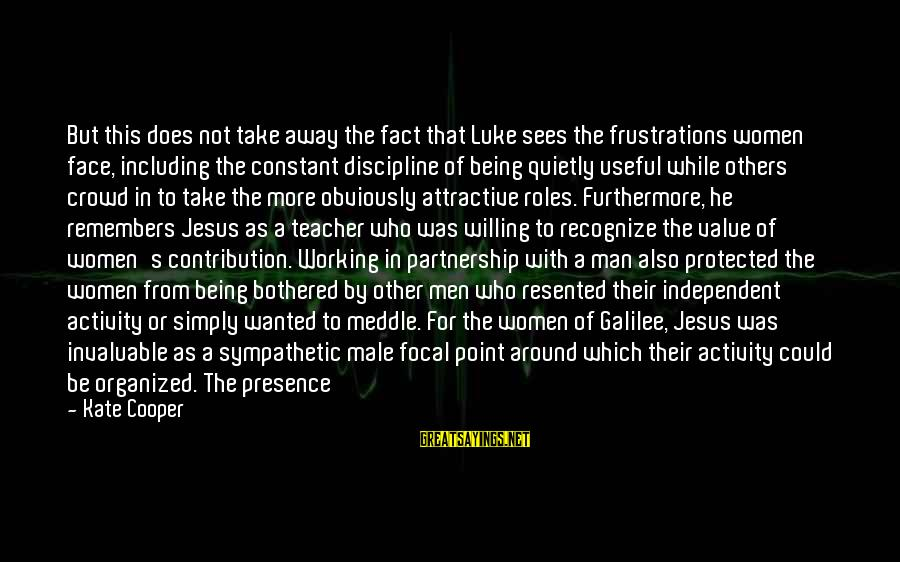 Being Protected Sayings By Kate Cooper: But this does not take away the fact that Luke sees the frustrations women face,