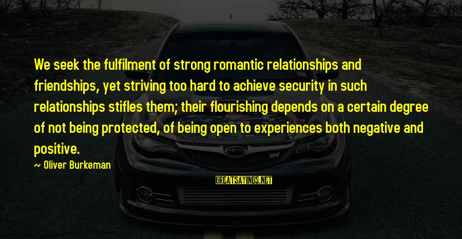 Being Protected Sayings By Oliver Burkeman: We seek the fulfilment of strong romantic relationships and friendships, yet striving too hard to