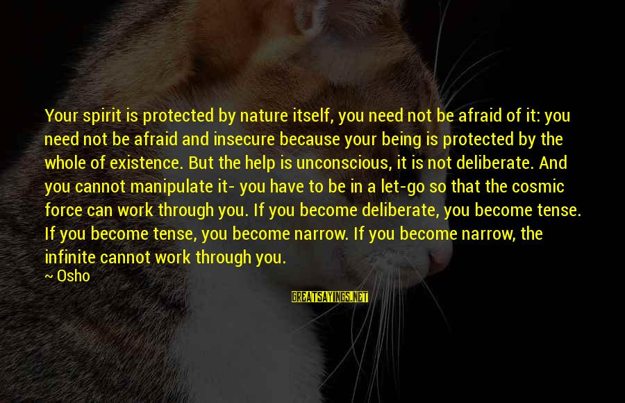 Being Protected Sayings By Osho: Your spirit is protected by nature itself, you need not be afraid of it: you