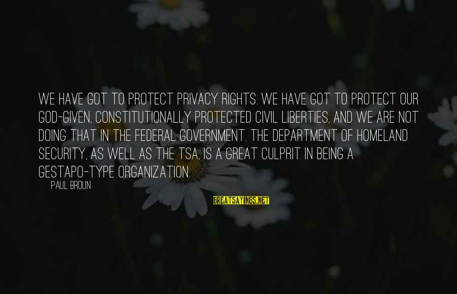 Being Protected Sayings By Paul Broun: We have got to protect privacy rights. We have got to protect our God-given, constitutionally